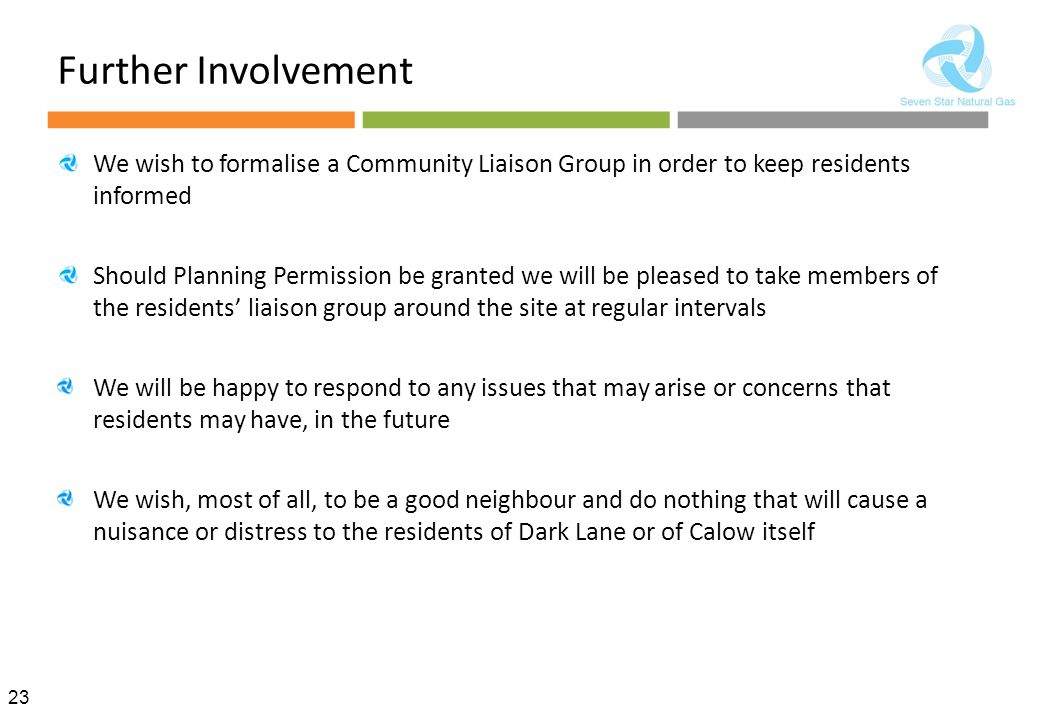Further Involvement We wish to formalise a Community Liaison Group in order to keep residents informed.