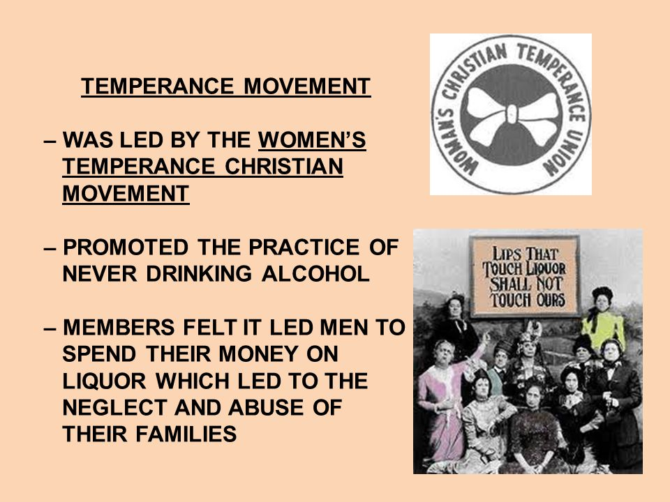TEMPERANCE MOVEMENT – WAS LED BY THE WOMEN'S. TEMPERANCE CHRISTIAN. MOVEMENT. – PROMOTED THE PRACTICE OF.