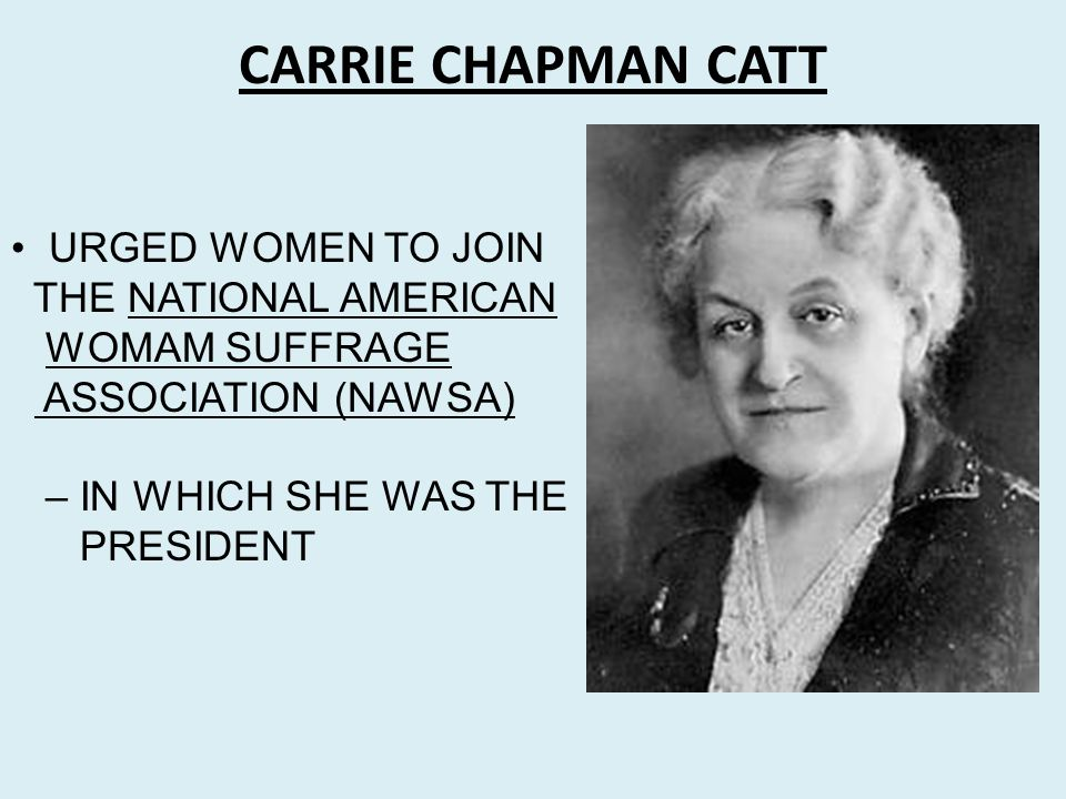CARRIE CHAPMAN CATT URGED WOMEN TO JOIN THE NATIONAL AMERICAN