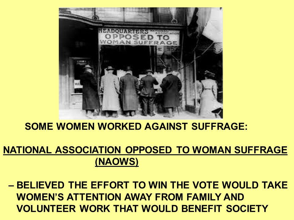 SOME WOMEN WORKED AGAINST SUFFRAGE: