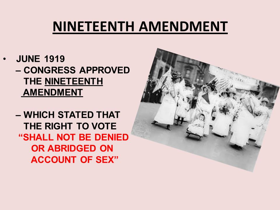NINETEENTH AMENDMENT JUNE 1919 – CONGRESS APPROVED THE NINETEENTH