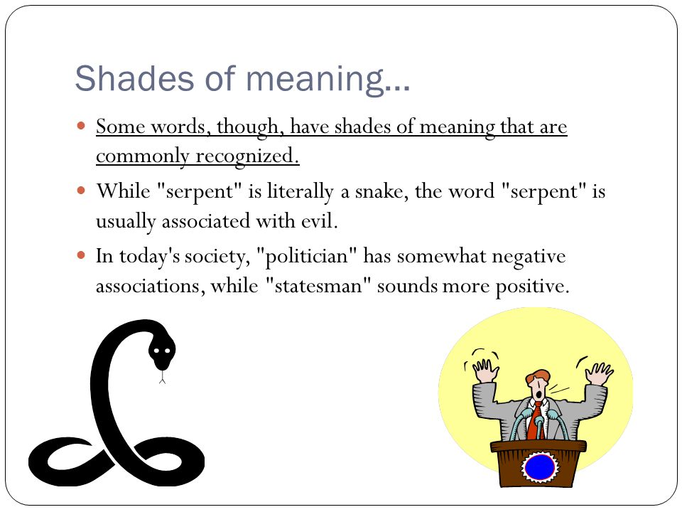 Shades of meaning… Some words, though, have shades of meaning that are commonly recognized.