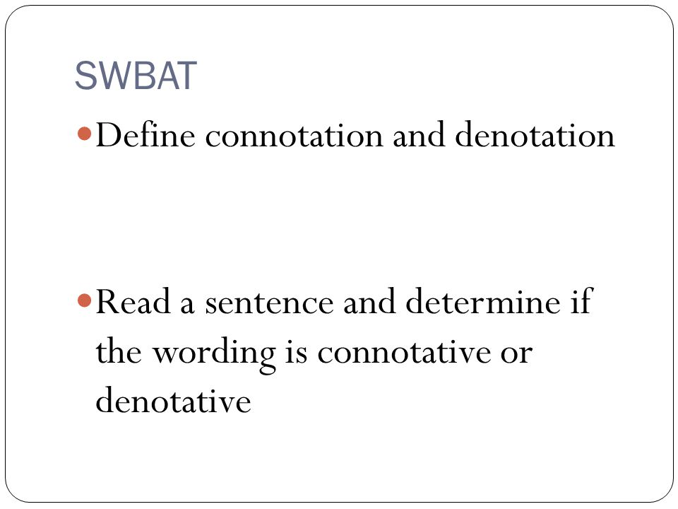 SWBAT Define connotation and denotation.