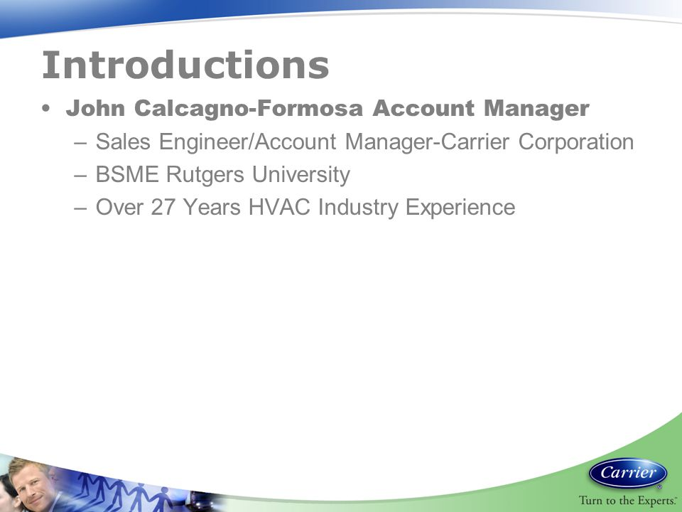 Introductions John Calcagno-Formosa Account Manager