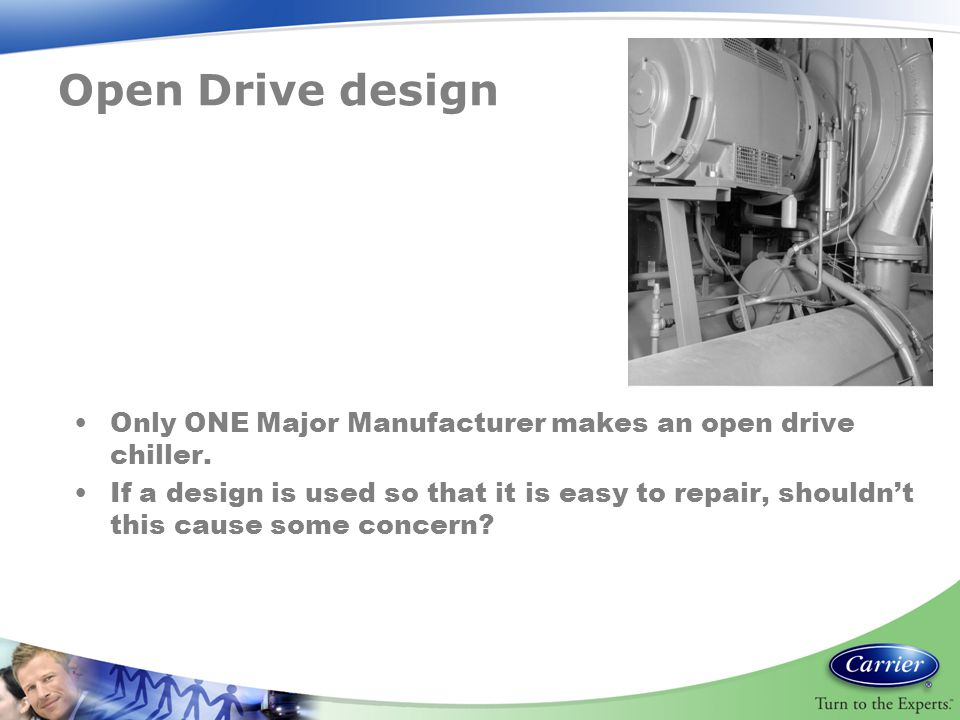 Open Drive design Only ONE Major Manufacturer makes an open drive chiller.