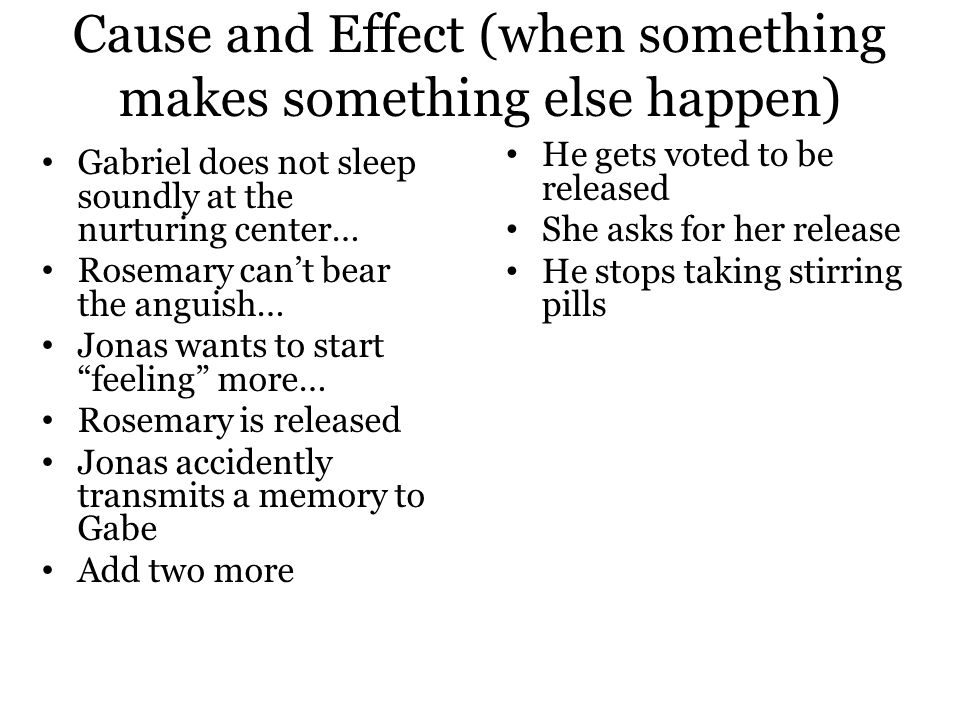 Cause and Effect (when something makes something else happen)