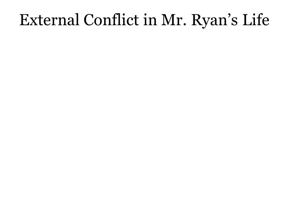 External Conflict in Mr. Ryan's Life