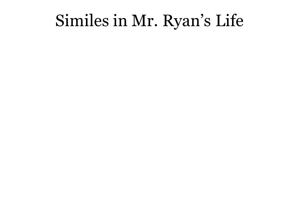 Similes in Mr. Ryan's Life