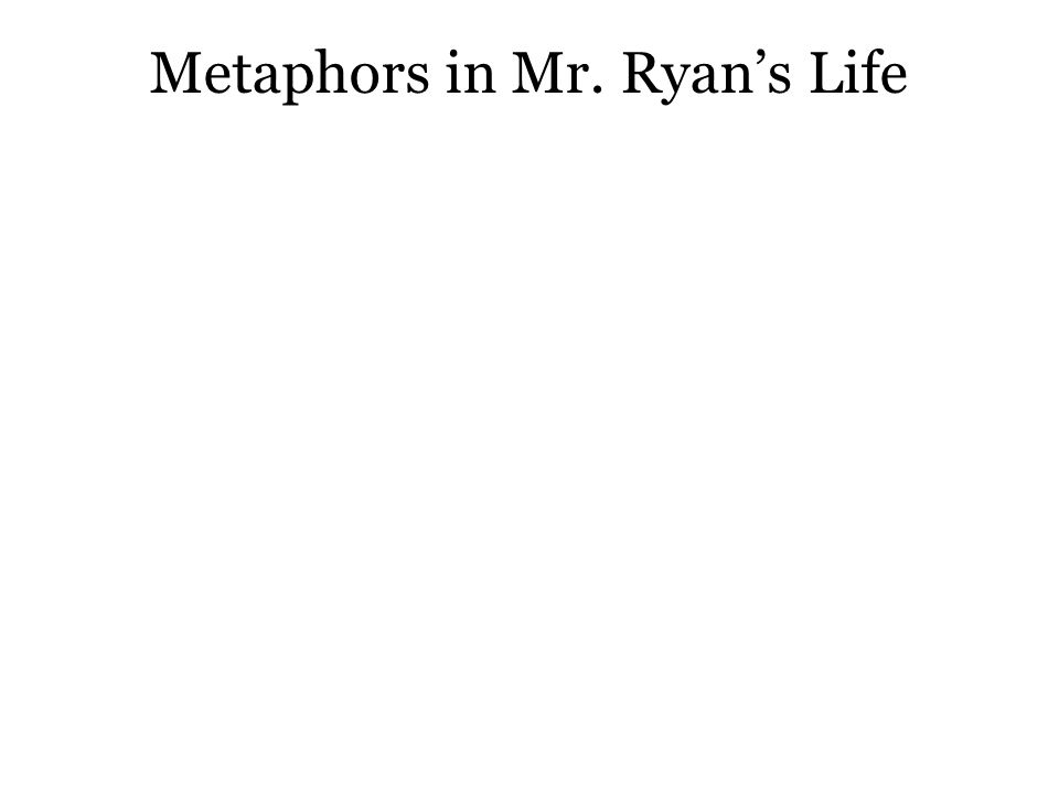Metaphors in Mr. Ryan's Life