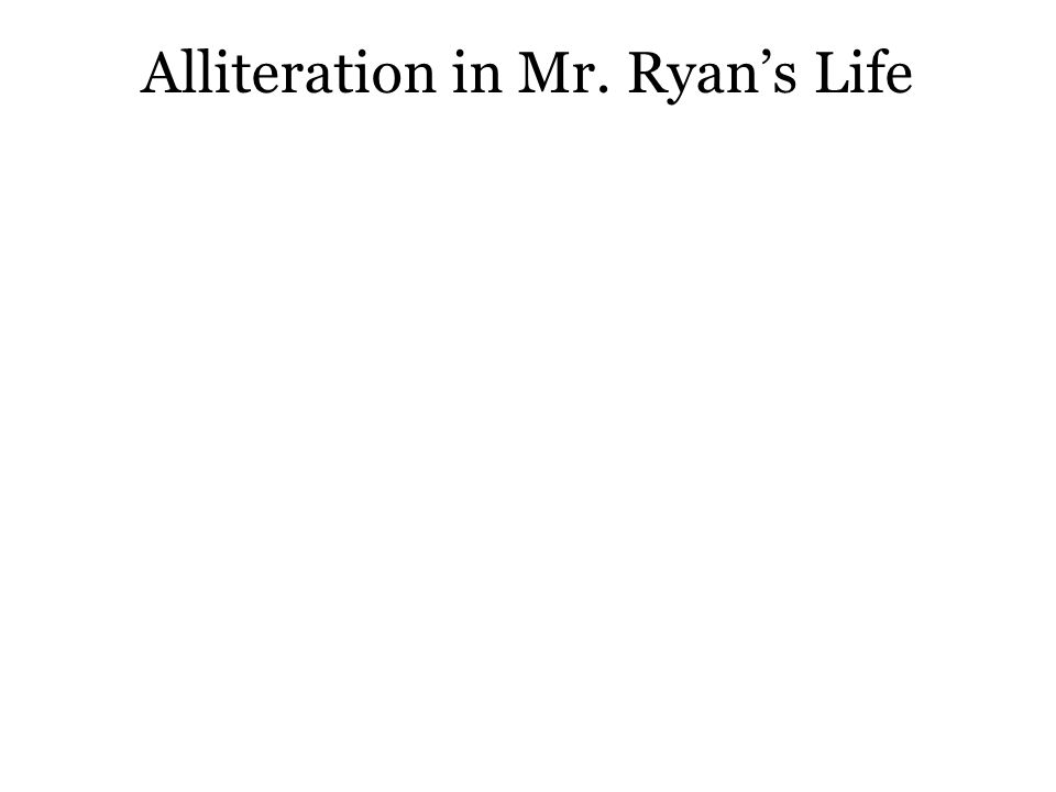 Alliteration in Mr. Ryan's Life