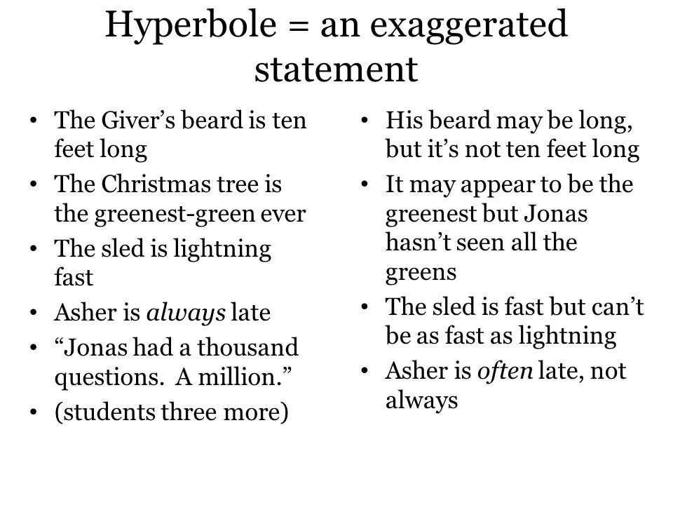 Hyperbole = an exaggerated statement
