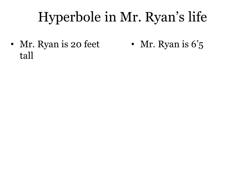 Hyperbole in Mr. Ryan's life