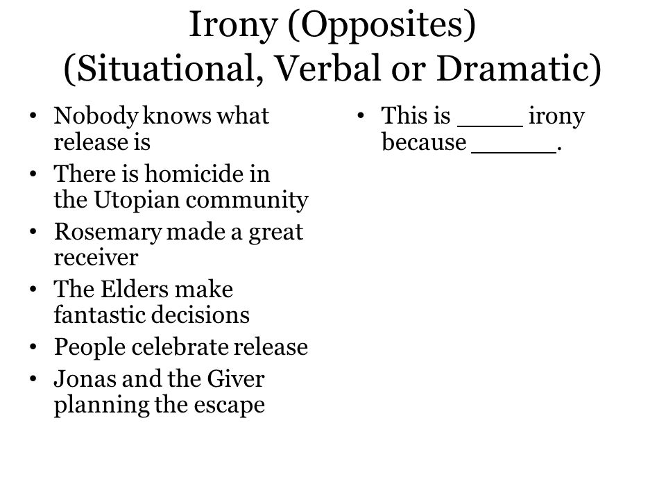 Irony (Opposites) (Situational, Verbal or Dramatic)
