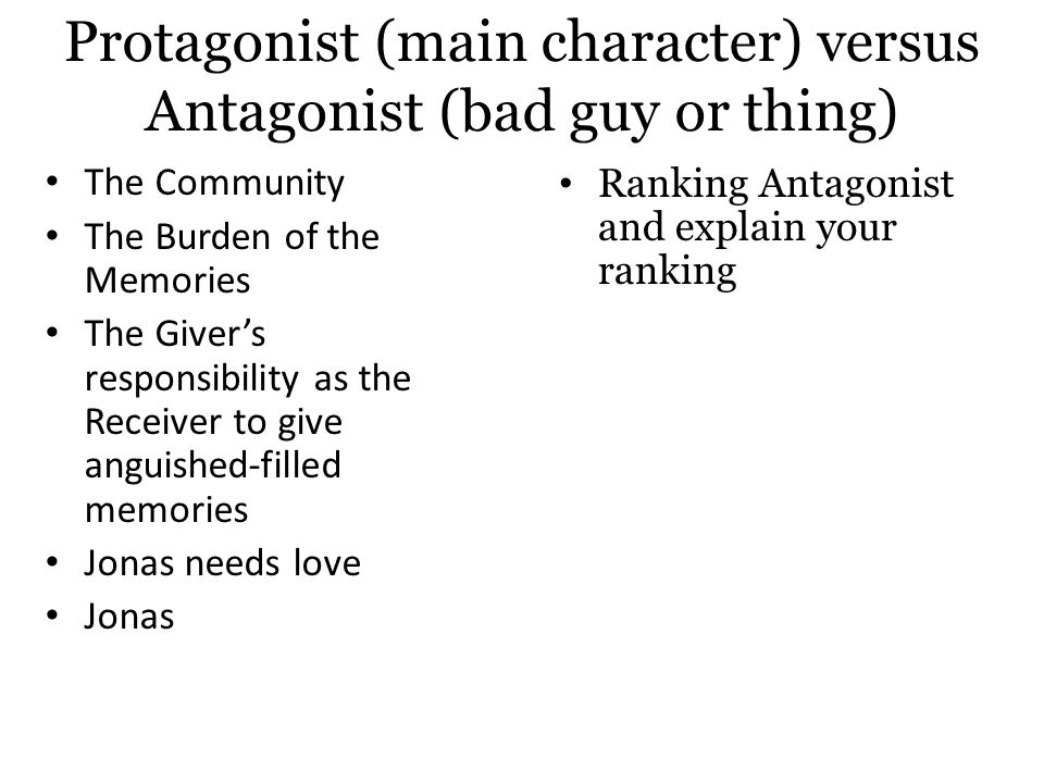 Protagonist (main character) versus Antagonist (bad guy or thing)