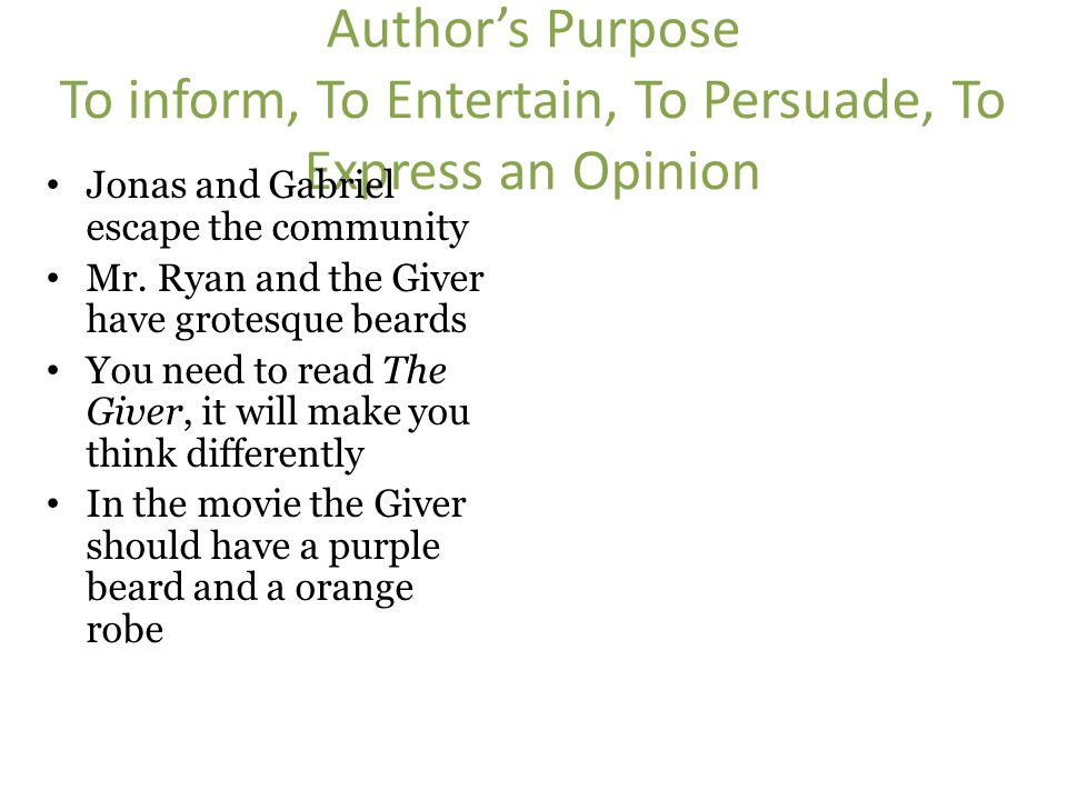 Author's Purpose To inform, To Entertain, To Persuade, To Express an Opinion