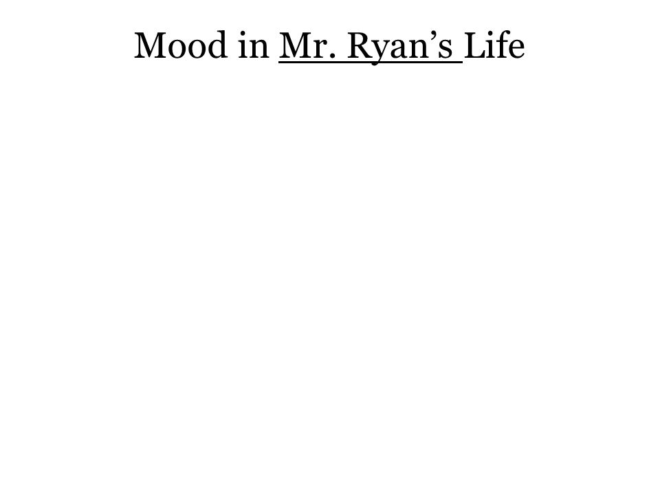 Mood in Mr. Ryan's Life