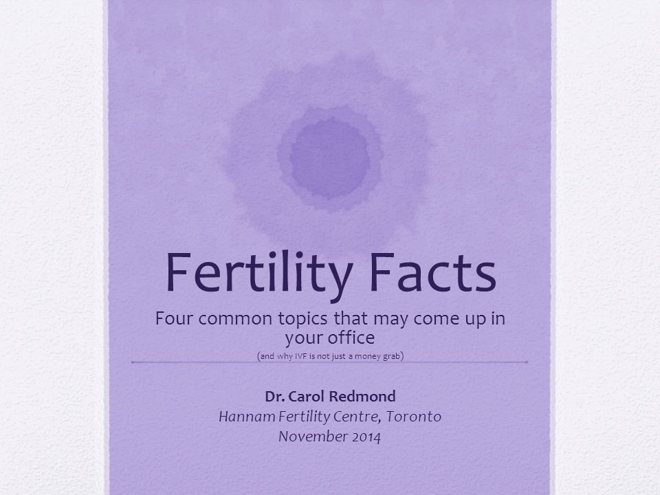 Fertility Facts Four common topics that may come up in your office
