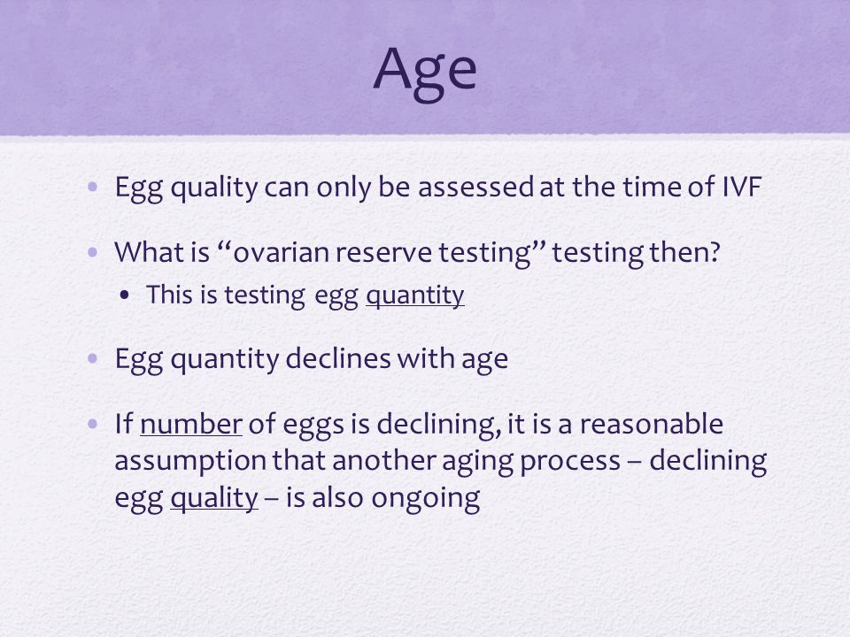 Age Egg quality can only be assessed at the time of IVF