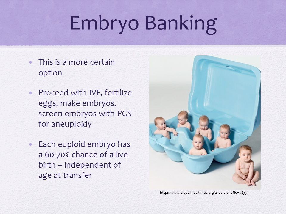 Embryo Banking This is a more certain option