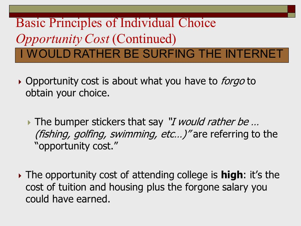 Basic Principles of Individual Choice Opportunity Cost (Continued)