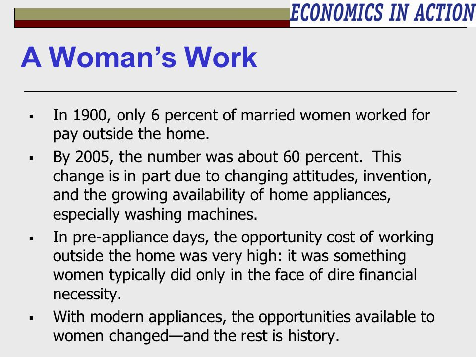 A Woman's Work In 1900, only 6 percent of married women worked for pay outside the home.