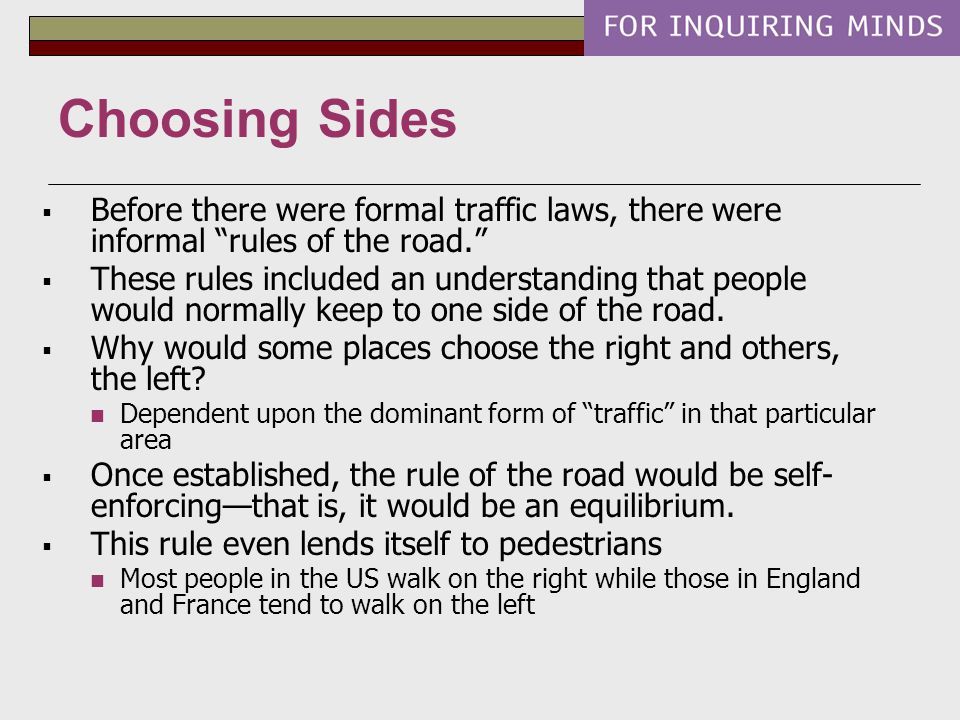 Choosing Sides Before there were formal traffic laws, there were informal rules of the road.