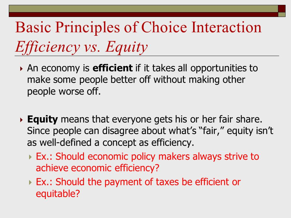 Basic Principles of Choice Interaction Efficiency vs. Equity