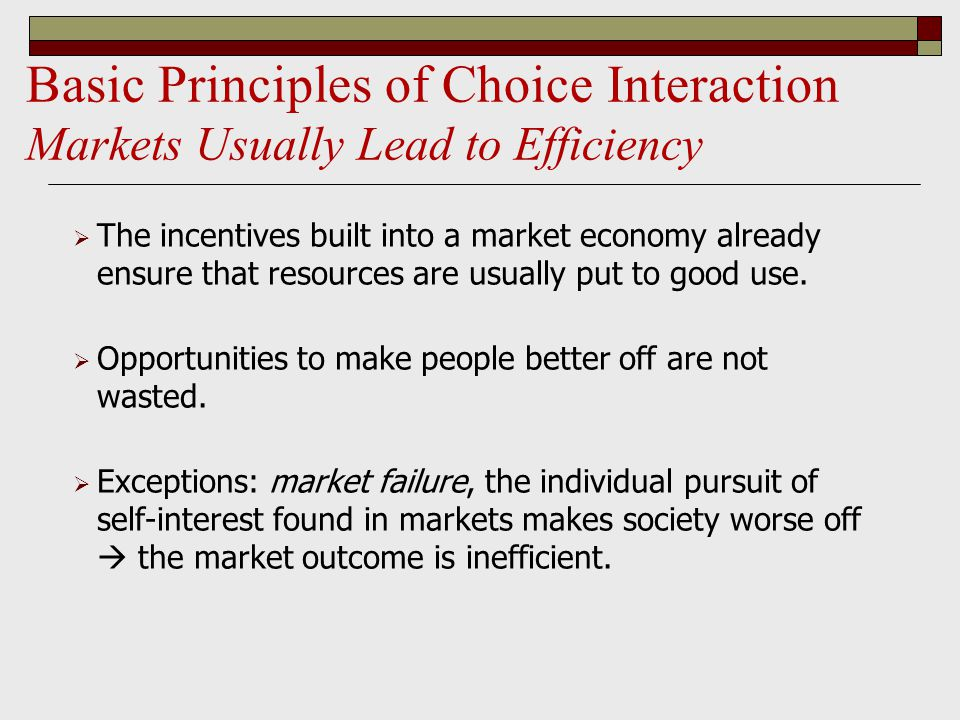 Basic Principles of Choice Interaction Markets Usually Lead to Efficiency
