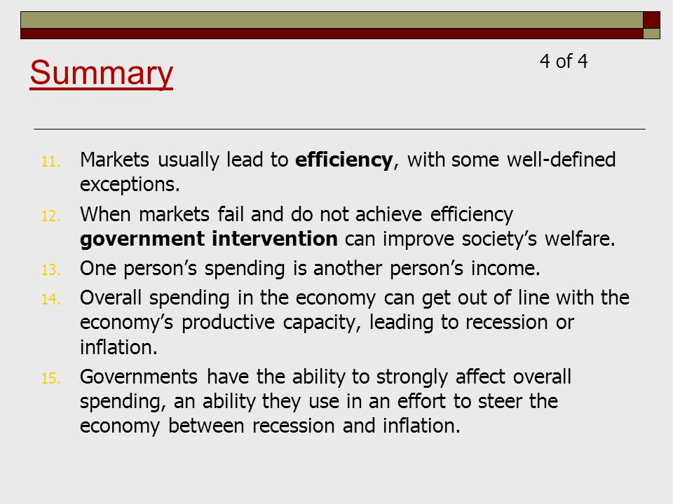 4 of 4 Summary. Markets usually lead to efficiency, with some well-defined exceptions.