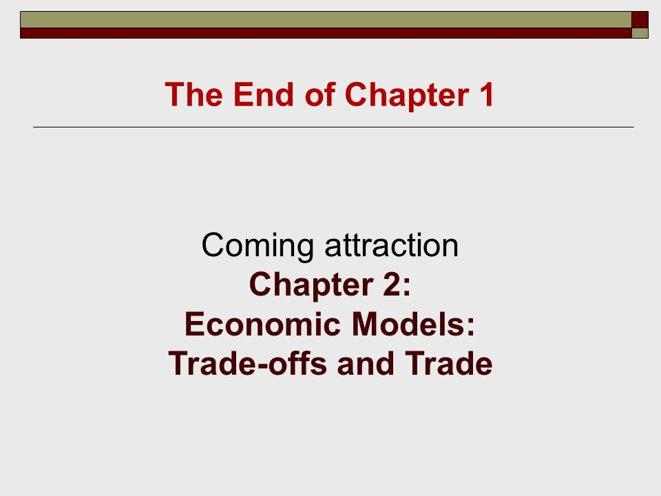 Coming attraction Chapter 2: Economic Models: Trade-offs and Trade