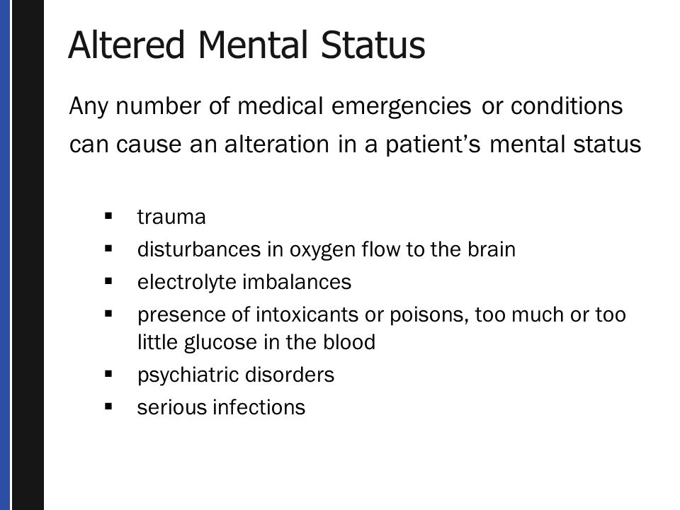 Altered Mental Status Any number of medical emergencies or conditions