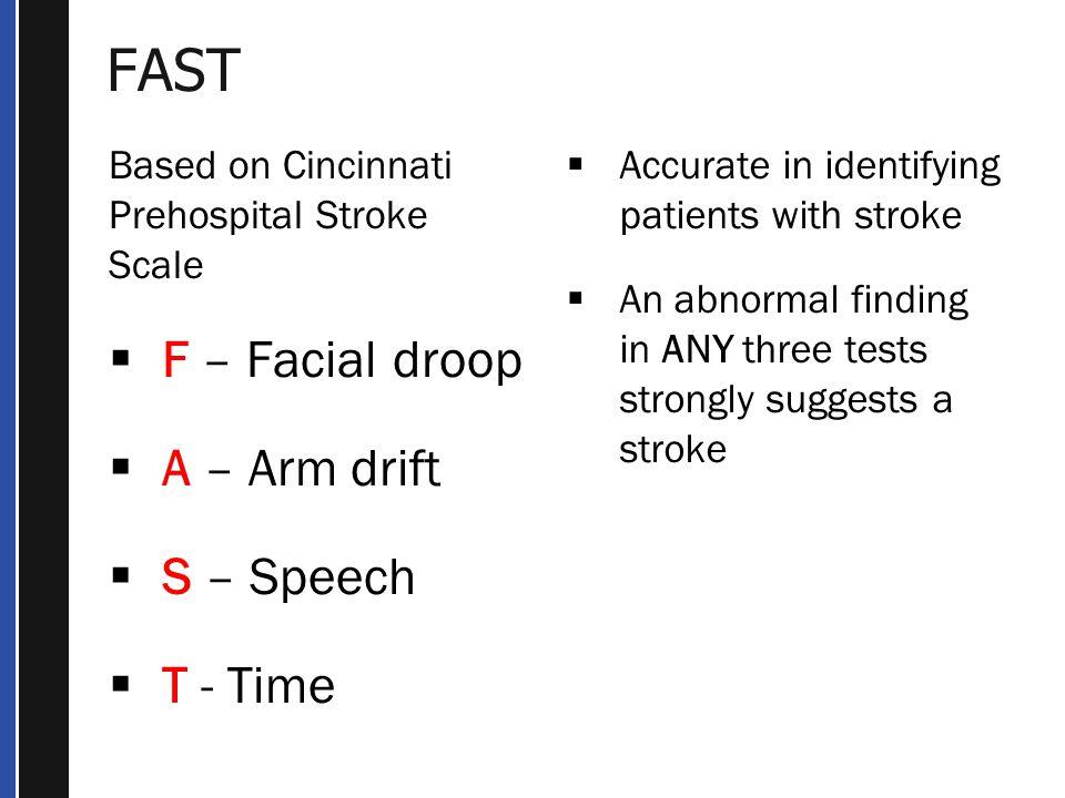 FAST F – Facial droop A – Arm drift S – Speech T - Time