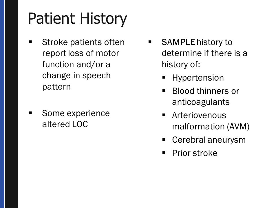 Patient History Stroke patients often report loss of motor function and/or a change in speech pattern.