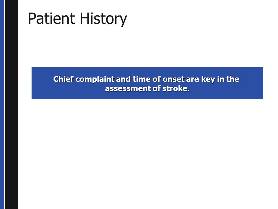 Chief complaint and time of onset are key in the