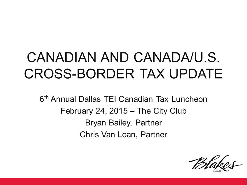 CANADIAN AND CANADA/U.S. CROSS-BORDER TAX UPDATE