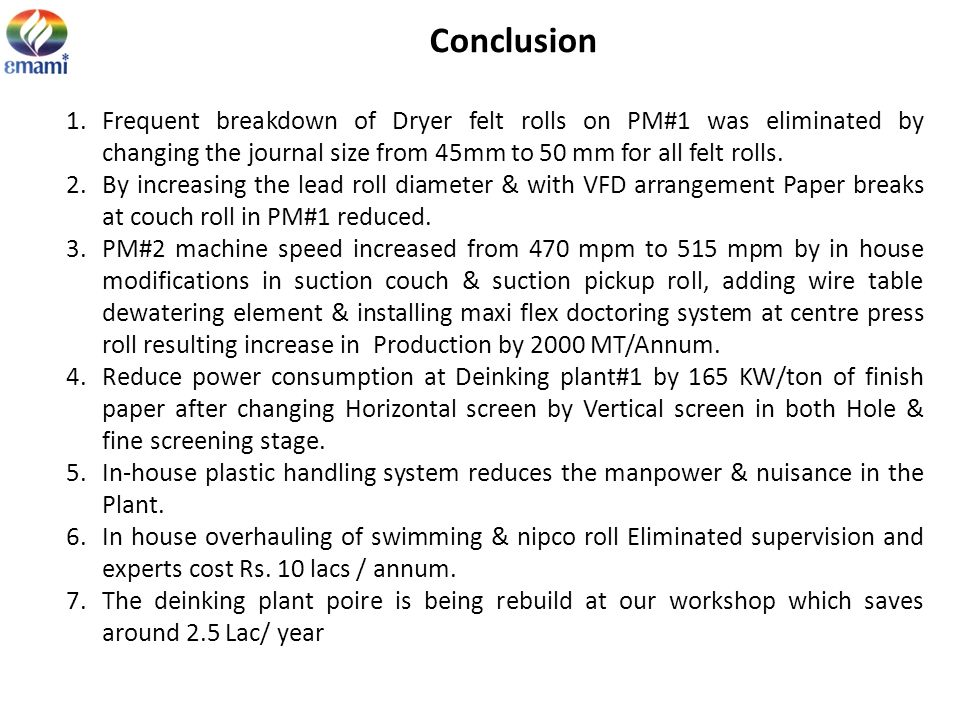 Conclusion Frequent breakdown of Dryer felt rolls on PM#1 was eliminated by changing the journal size from 45mm to 50 mm for all felt rolls.