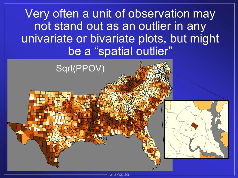 Very often a unit of observation may not stand out as an outlier in any univariate or bivariate plots, but might be a spatial outlier