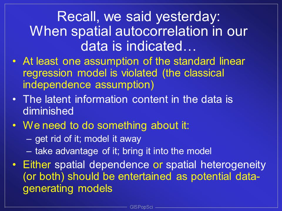 Recall, we said yesterday: When spatial autocorrelation in our data is indicated…