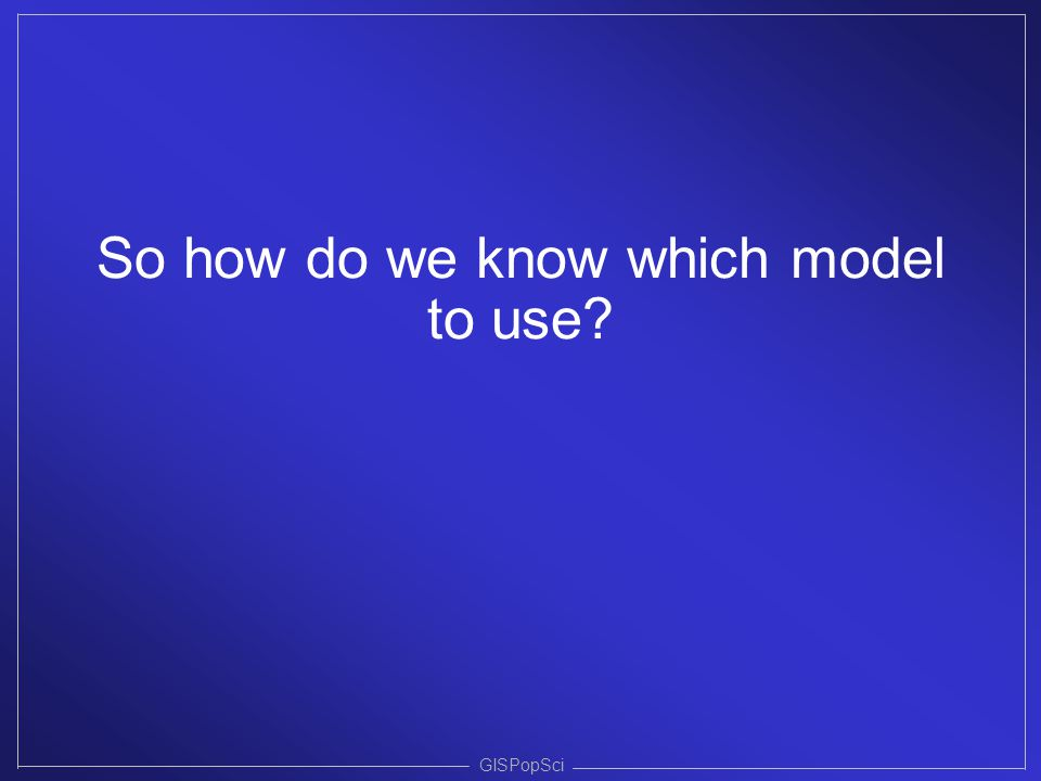 So how do we know which model to use