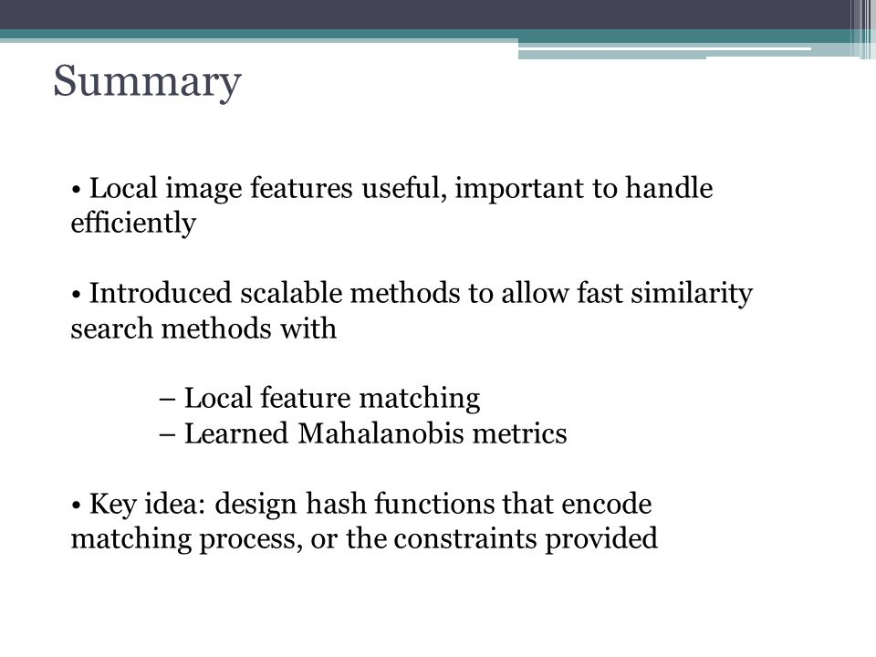 Summary • Local image features useful, important to handle efficiently
