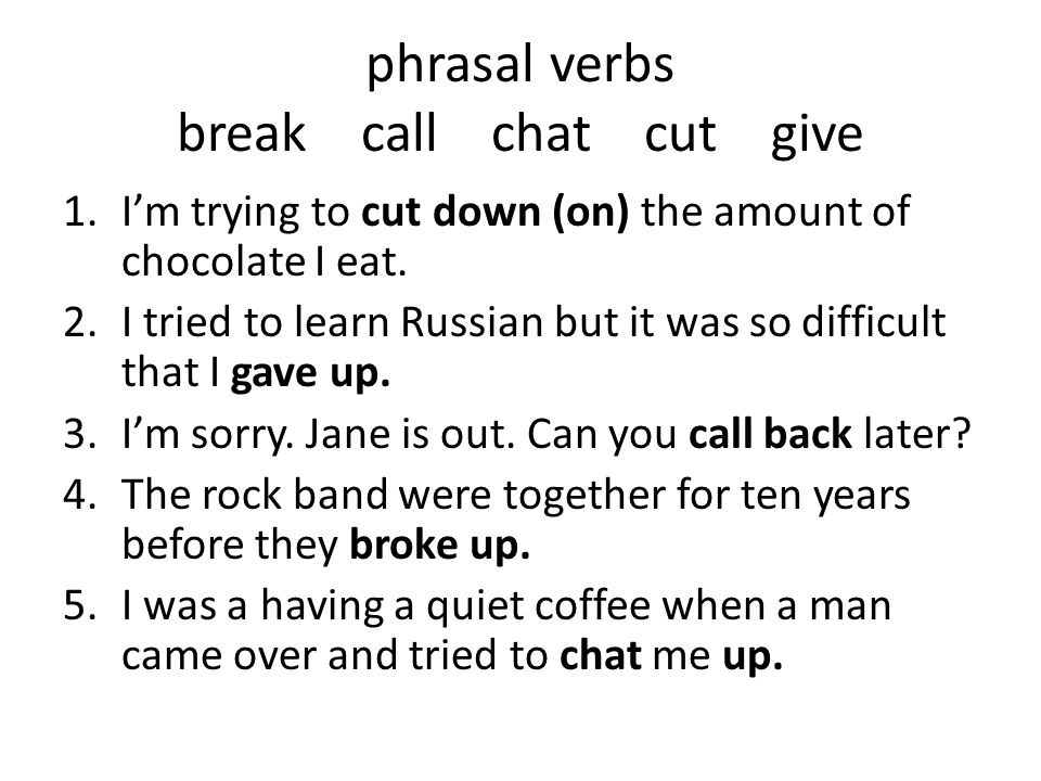 phrasal verbs break call chat cut give