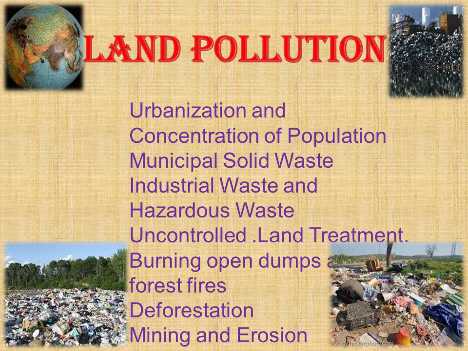 LAND POLLUTION Urbanization and Concentration of Population
