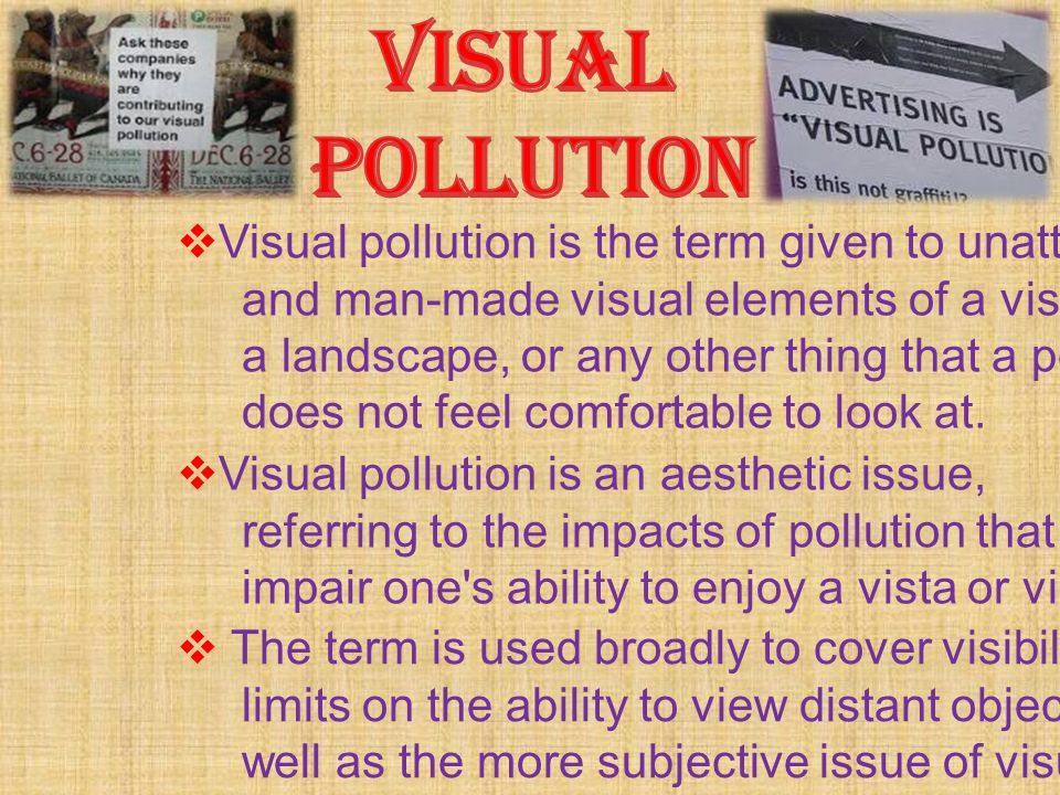 VISUAL POLLUTION Visual pollution is the term given to unattractive
