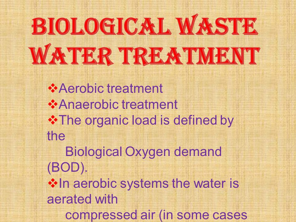 BIOLOGICAL WASTE WATER TREATMENT Aerobic treatment Anaerobic treatment
