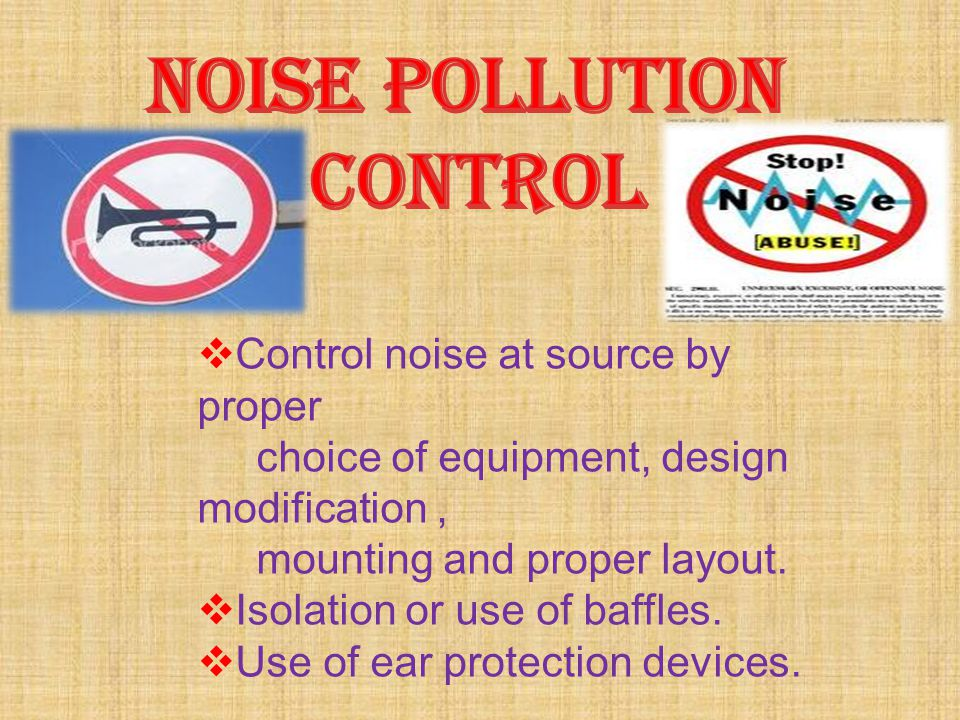 NOISE POLLUTION CONTROL Control noise at source by proper