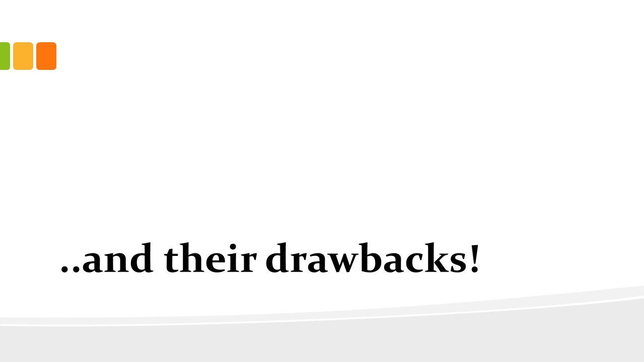 ..and their drawbacks!