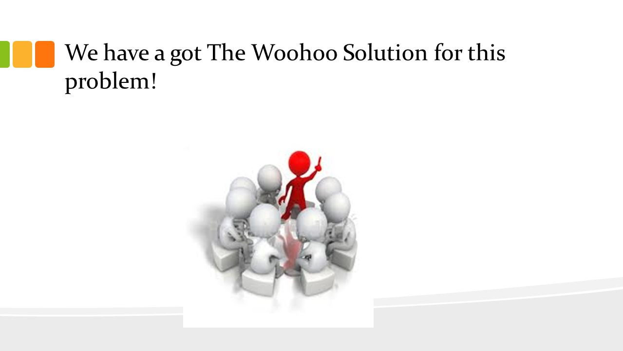 We have a got The Woohoo Solution for this problem!
