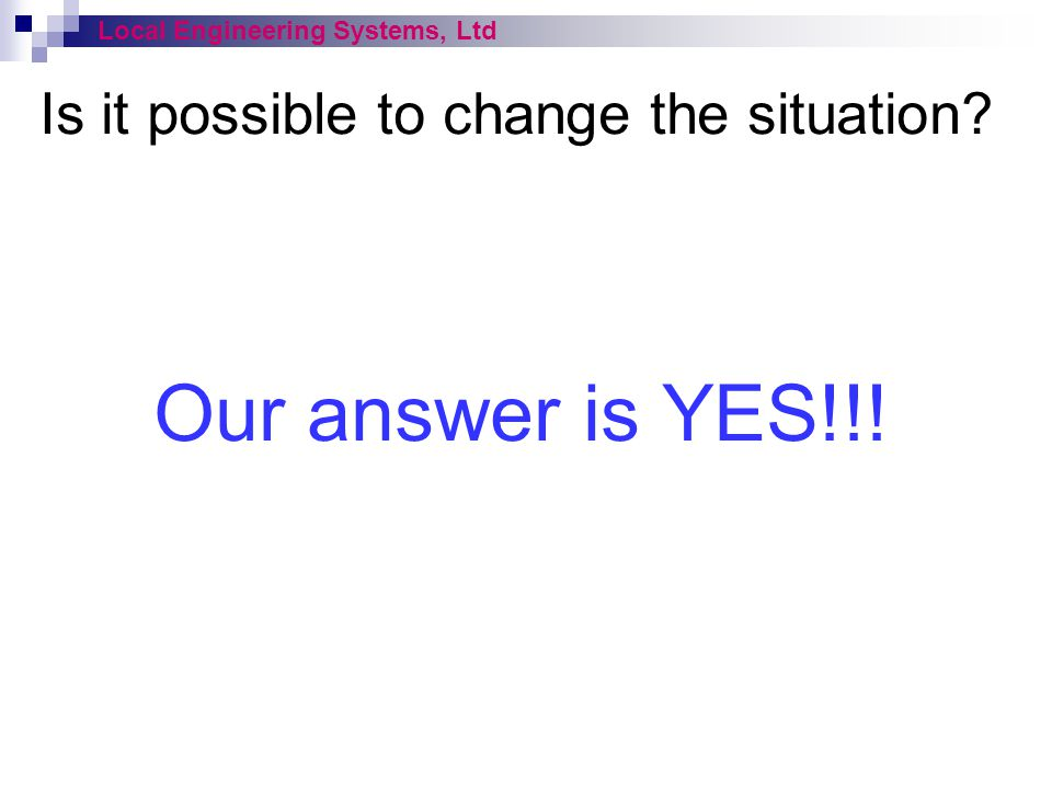 Our answer is YES!!! Is it possible to change the situation