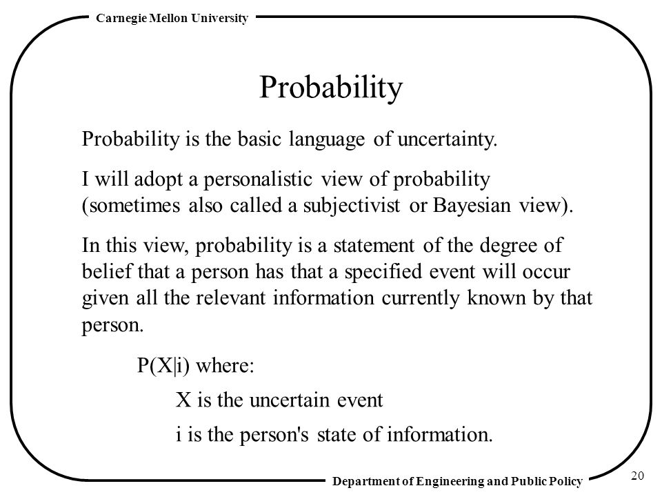 Probability Probability is the basic language of uncertainty.