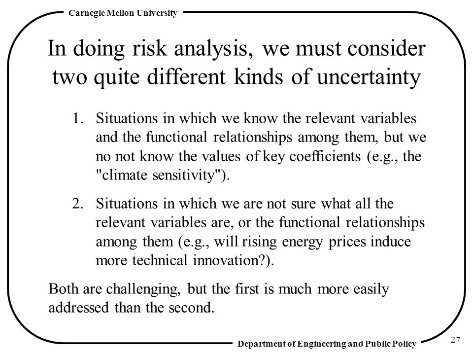 In doing risk analysis, we must consider two quite different kinds of uncertainty